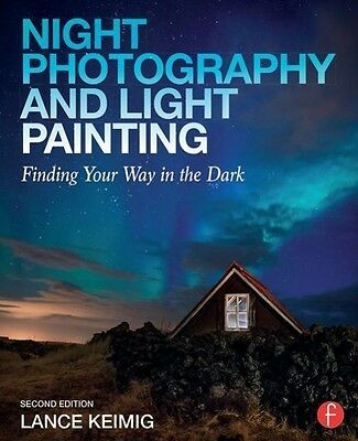 Night Photography and Light Painting ~ Lance Keimig ~  9780415718981
