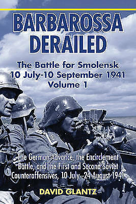 Barbarossa Derailed: The German Advance, the Encirclement Battle, and the...
