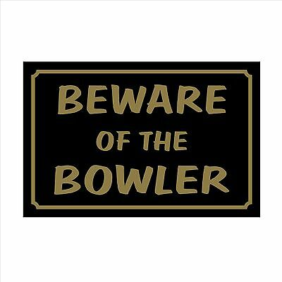 Beware of the Bowler - 160mm x 105mm Plastic Sign / Sticker - House, Garden, Pet