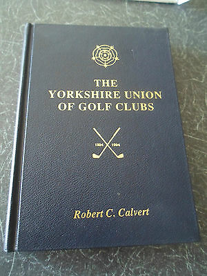 The Yorkshire Union of Golf Clubs 1894 to 1994 By Robert C Calvert 1995+Signed