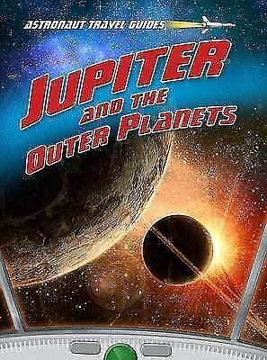 Jupiter and the Outer Planets (Astronaut Travel Guides),Solway, Andrew,New Book