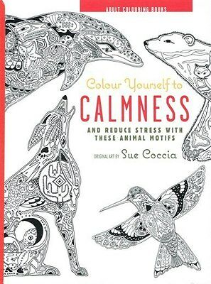 Colour Yourself to Calmness by Sue Coccia NEW Hardback