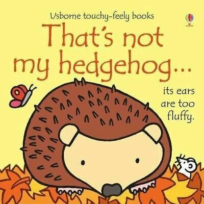 That's Not My Hedgehog... by Fiona Watt (Touchy-feely Board Book) New