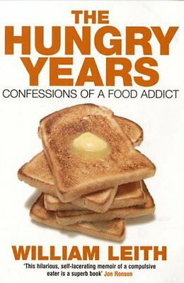 Willaim Leith _The Hungry Years Confessions Of A Food Addict _ New _Freepost Uk