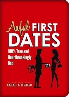 Awful First Dates: 100% True and Heartbreakingly Bad,Sarah Wexler,New Book mon00