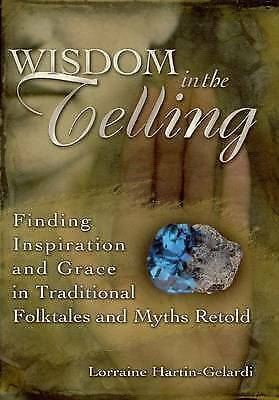 Wisdom In The Telling: Finding Inspiration and Grace in Traditional Folktales an