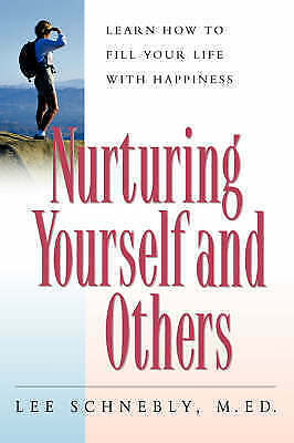 Nurturing Yourself And Others: Learn How To Fill Your Life With Happiness,Schneb