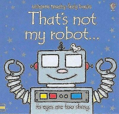 That's Not My... Robot by Fiona Watt (Touchy-feely Board Book) New