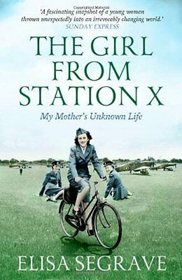 The Girl from Station X: My Mother's Unknown Life,Segrave, Elisa,New Book mon000
