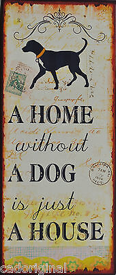 A HOME WITHOUT A DOG IS JUST A HOUSE! Schild, Metallschild für Hundenliebhaber !