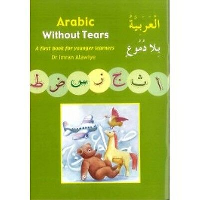 Arabic Without Tears: A First Book for Younger Learners By Dr Imran H Alawiye