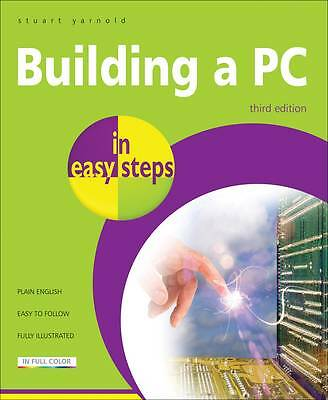 Building a PC In Easy Steps 3rd Edition,Yarnold, Stuart,New Book mon0000062887
