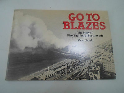 Go To Blazes The Story of Fire-Fighting in Portsmouth + Illustrated