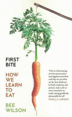 First Bite By Bee Wilson New - How We Learn To Eat
