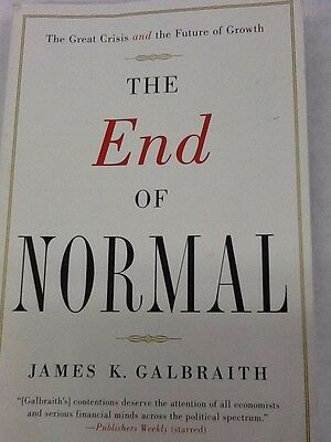 The End of Normal :The Great Crisis and the Future of Growth by James K. Galbra