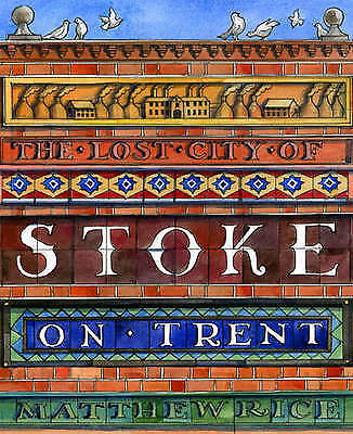 The Lost City of Stoke-on-Trent,Rice, Matthew,New Book mon0000064330