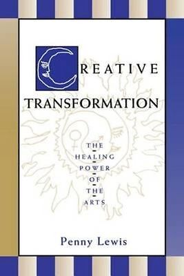 Creative Transformation: Healing Power of Arts,Penny Lewis,New Book mon000002960