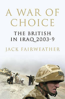A War of Choice: The British in Iraq 2003-9,Fairweather, Jack,New Book mon000001