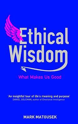 Ethical Wisdom: The Search for a Moral Life,Matousek, Mark,New Book mon000002243