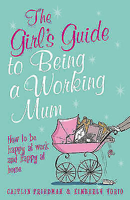 The Girl's Guide to Being a Working Mum: How to be Happy at Work and Happy at Ho