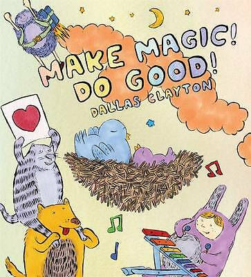 Make Magic! Do Good!,Clayton, Dallas,New Book mon0000029958