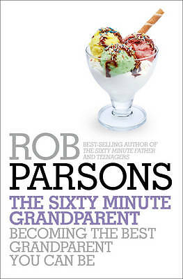 The Sixty Minute Grandparent: Becoming the Best Grandparent You Can be,Parsons,