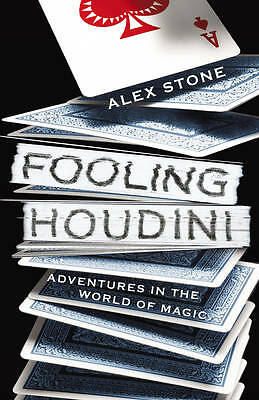 Fooling Houdini: Adventures in the World of Magic,Stone, Alex,New Book mon000003