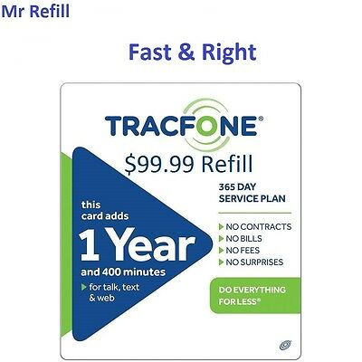TracFone $99.99 Refill: 400 Minutes / 365 Days, applied to phone directly.