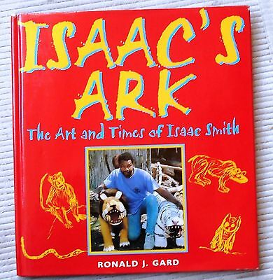 Isaac's Ark: The Art & Times if Isaac Smith by Ronald J. Gard / 1st Ed. / 2000