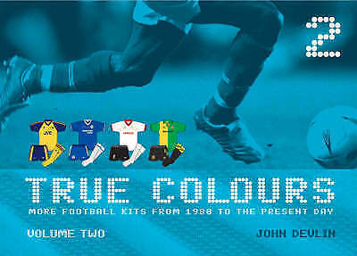 True Colours: v. 2: More Football Kits from 1980 to the Present Day,Devlin, John