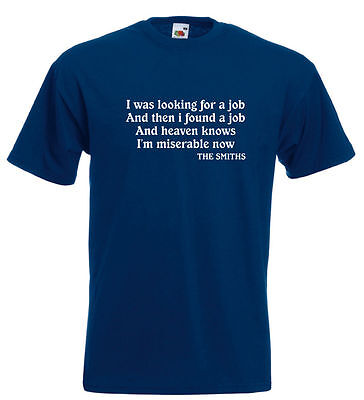 SMITHS MORRISSEY T SHIRT I Was Looking For A Job...Heaven Knows I'm Miserable..