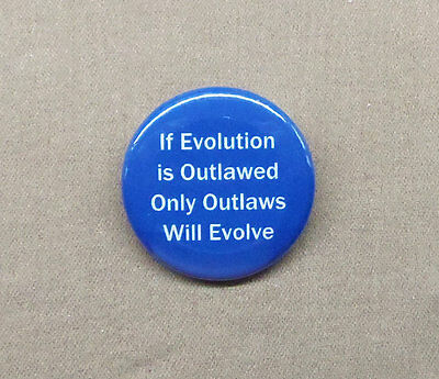 "If Evolution Is Outlawed, Only Outlaws Will Evolve 1.25"" Button Pinback Badge"