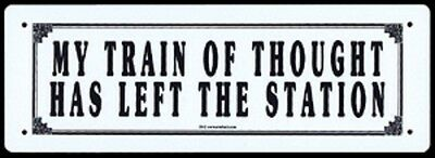 """My Train of Thought Has Left the Station""  11½""x 4""  Metal Sign  RR"