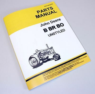 JOHN DEERE B BR BO UNSTYLED 2 Cyl TRACTOR PARTS CATALOG MANUAL BOOK