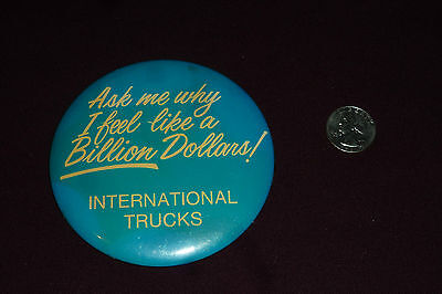 "Vntg 4"" International Trucks - Ask Me Why I Feel Like a Billion Dollars- Button"