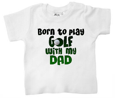 "Dirty Fingers T-Shirt bebè ""Born to Gioco Campo da Golf With My papà"" Daddy"