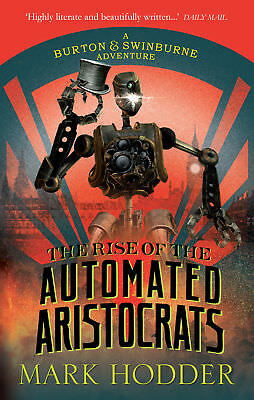 Mark Hodder - The Rise of the Automated Aristocrats (Paperback)