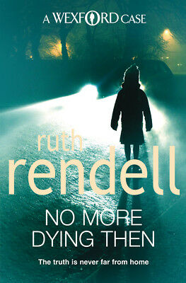 Ruth Rendell - No More Dying Then: (A Wexford Case) (Paperback) 9780099534853