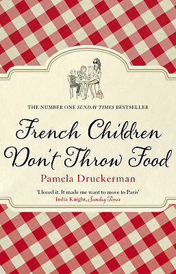 Pamela Druckerman - French Children Don't Throw Food (Paperback) 9780552779173