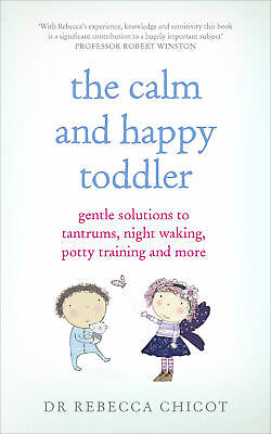 Dr Rebecca Chicot - The Calm and Happy Toddler (Paperback) 9781785040108
