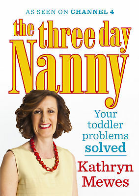 Kathryn Mewes - The Three Day Nanny: Your Toddler Problems Solved (Paperback)