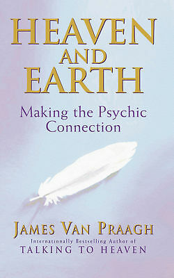James Van Praagh - Heaven And Earth: Making the Psychic Connection (Paperback)