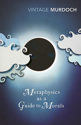Iris Murdoch - Metaphysics as a Guide to Morals (Paperback) 9780099433552