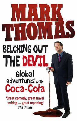 Mark Thomas -Belching Out the Devil: Global Adventures with Coca-Cola -Paperback