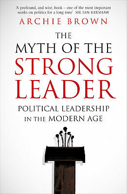 Archie Brown - The Myth of the Strong Leader (Paperback) 9780099554851