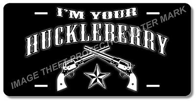 I'm Your Huckleberry Tombstone Aluminum Vanity Auto License Plate Tag Brand New