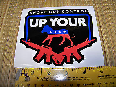 """2nd  Amendment  """"Shove Gun Control Up Your...""""  Awesome Decal-  Ships FREE!"""