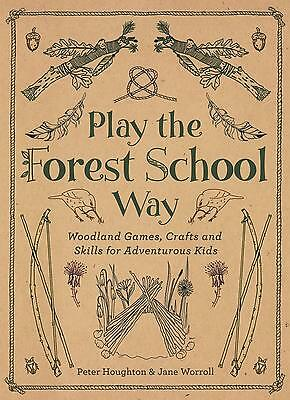 Play the Forest School Way: Woodland Games and Crafts for Ad ... 9781780289298