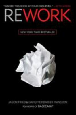 Rework : Change the Way You Work Forever by Jason Fried and David Heinemeier...