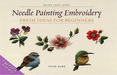 NEW Needle Painting Embroidery - Fresh Idea for Beginners by Trish Burr